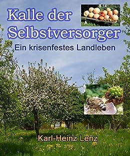 Kalle der Selbstversorger: Ein krisenfestes Landleben (German Edition)