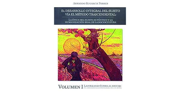 DESARROLLO INTEGRAL DEL SUJETO VIA EL METODO TRASCENDENTAL, EL. LA ETICA DEL SUJETO AUTENTICO Y LA HUMANIZACION REAL DE LA SOCIOCULTURA / 3 VOLS.