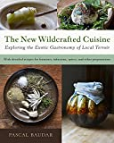 img - for The New Wildcrafted Cuisine: Exploring the Exotic Gastronomy of Local Terroir book / textbook / text book