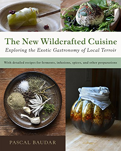 The New Wildcrafted Cuisine: Exploring the Exotic Gastronomy of Local Terroir [Pascal Baudar] (Tapa Dura)