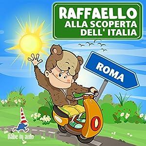 Raffaello alla scoperta dell'Italia - Roma. Il Criceto Raffaello e le sue vacanze romane Hörbuch