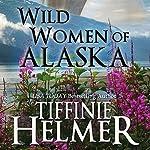 Wild Women of Alaska | Tiffinie Helmer