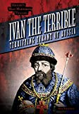 Ivan the Terrible: Terrifying Tyrant of Russia (History's Most Murderous Villains)