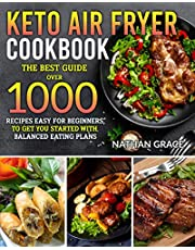 Keto Air Fryer Cookbook: The best guide over 1000 recipes easy for beginners,to get you started with balanced eating plans.