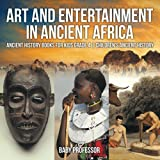 Art and Entertainment in Ancient Africa - Ancient History Books for Kids Grade 4 | Children's Ancient History