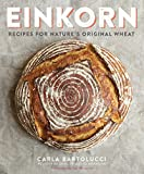 Einkorn: Recipes for Nature s Original Wheat