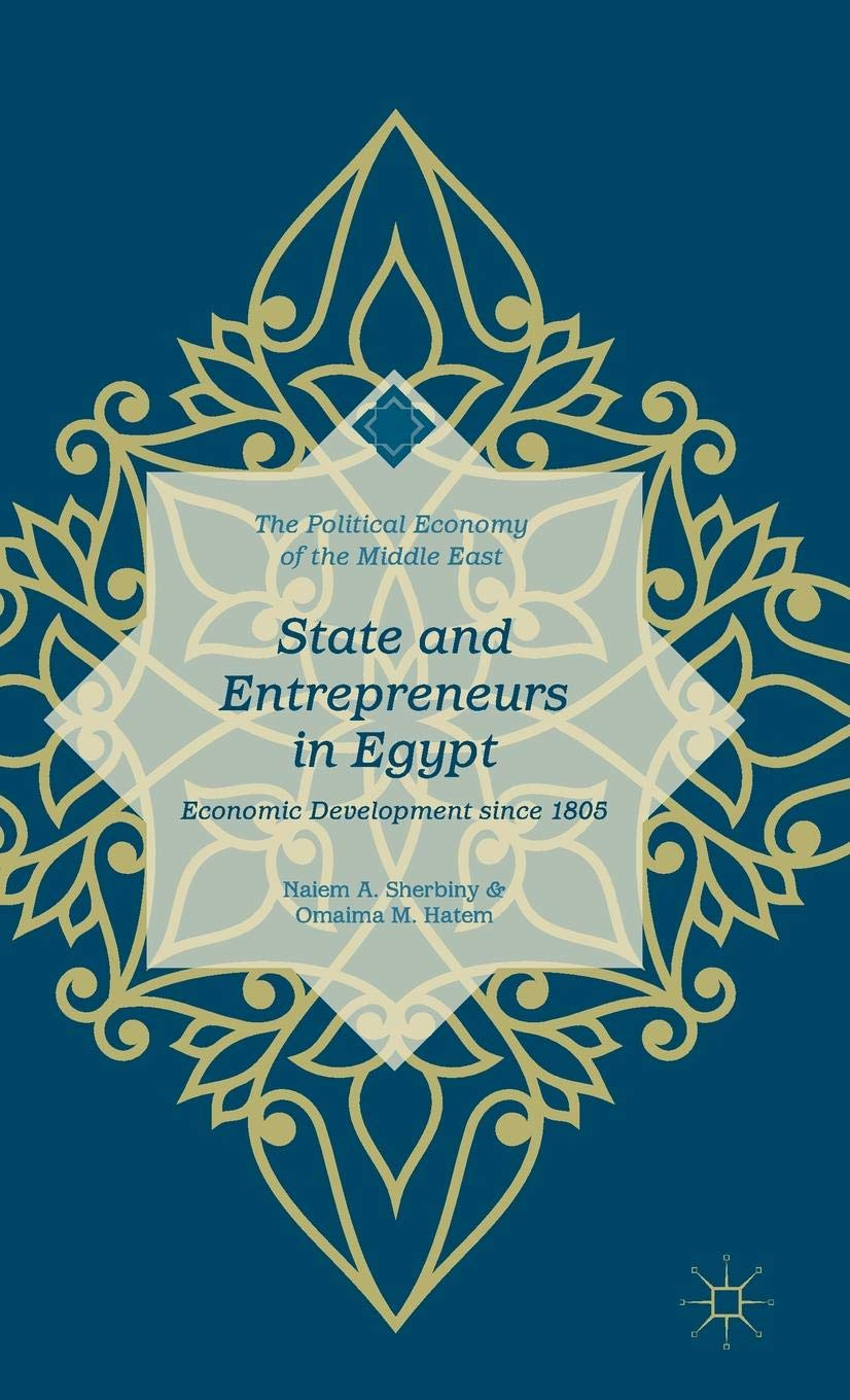 State and Entrepreneurs in Egypt: Economic Development since 1805 (The Political Economy of the Middle East) by Palgrave Macmillan