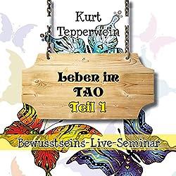 Leben im Tao: Teil 1 (Bewusstseins-Live-Seminar)