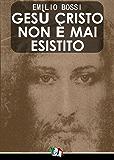 Gesù Cristo non è mai esistito [annotato]