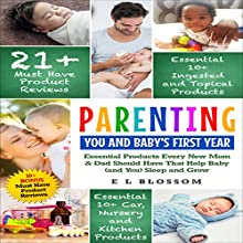 Parenting: You and Baby's First Year Products: Must-Have Products Every New Mom and Dad Should Have That Help Baby (and You) Sleep and Grow: Parenting: You And Baby, Book 1 Audiobook by E. L. Blossom Narrated by Jacob P. Luckhart