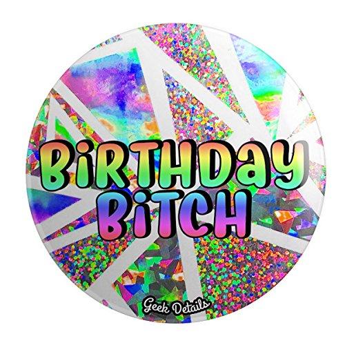 Geek Details Birthday Themed Pinback Button (Birthday - Bitch Button