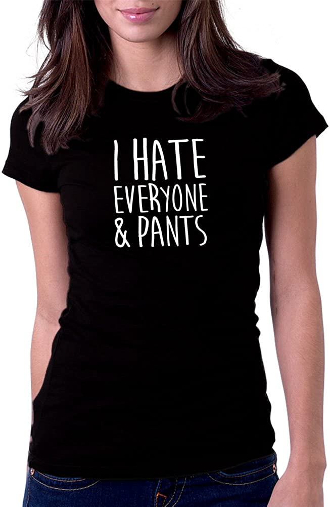 Gbond Apparel Women's I Hate Everyone and Pants Funny Tee T-Shirt