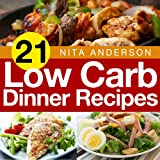21 Low Carb Dinner Recipes For Accelerated Weight Loss (21 Low Carb Recipes For Accelerated Weight Loss)