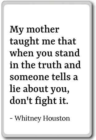 My Mother Taught Me That When You Stand In Whitney Houston