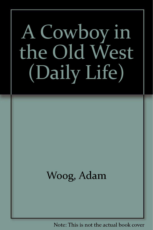 Daily Life - A Cowboy in the Wild West pdf epub