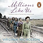 Millions Like Us: Women's Lives in the Second World War | Virginia Nicholson