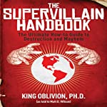 The Supervillain Handbook: The Ultimate How-to Guide to Destruction and Mayhem | King Oblivion PhD,Matt Wilson (as read to)