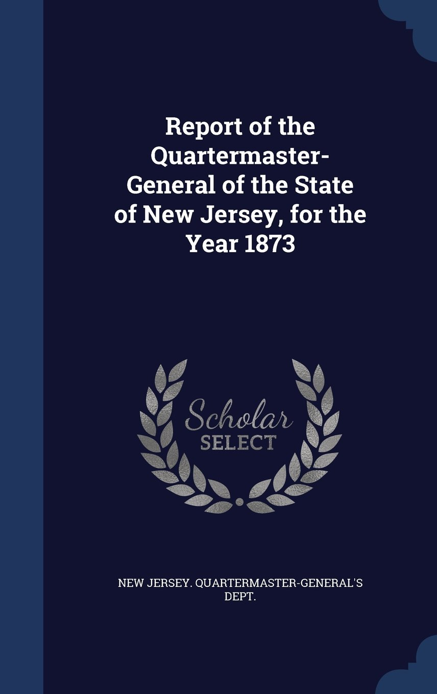 Download Report of the Quartermaster- General of the State of New Jersey, for the Year 1873 PDF