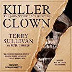 Killer Clown: The John Wayne Gacy Murders | Terry Sullivan,Peter T. Maiken