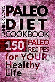 Paleo Diet Cookbook: 150 Paleo Recipes for YOUR Healthy Life by [Evans, Jennifer]