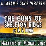 The Guns of Skeleton Ridge: Laramie Davis, Book5   B. S. Dunn