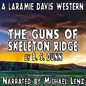 The Guns of Skeleton Ridge: Laramie Davis, Book5 | B. S. Dunn
