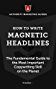 How to Write Magnetic Headlines: The Fundamental Guide to the Most Important Copywriting Skill on the Planet (English Edition)