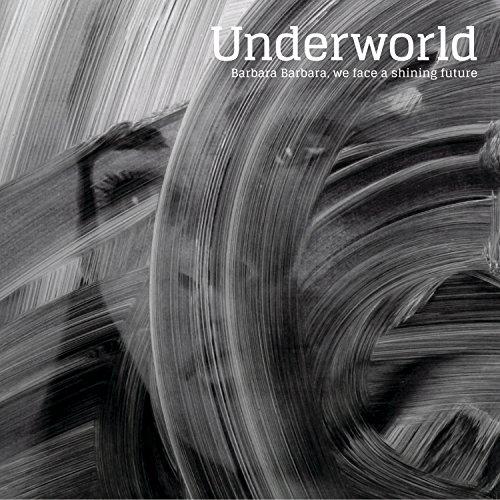 Underworld - Barbara Barbara We Face A Shining Future - CD - FLAC - 2016 - D2H Download
