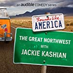 Ep. 20: The Great Northwest with Jackie Kashian (Sounds Like America) | Jackie Kashian,Ken Jennings,Matt Braunger,Bri Pruett,Emma Arnold,Stacey Hallal,Jamie Lee,Adam Northwest,Andi Smith