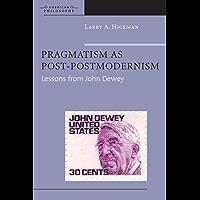 Pragmatism as Post-Postmodernism: Lessons from John Dewey (American Philosophy) (English Edition)