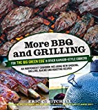 More BBQ and Grilling for the Big Green Egg and Other Kamado-Style Cookers: An Independent Cookbook Including New Smoking, Grilling, Baking and Roasting Recipes
