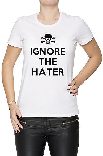 Ignore The Hater Mujer Camiseta Cuello Redondo Blanco Manga Corta Todos Los Tamaños Women's T-Shirt ...