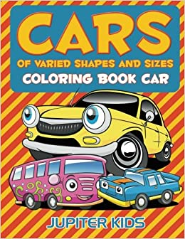 cars of varied shapes and sizes coloring book car jupiter kids 9781683051565 amazoncom books