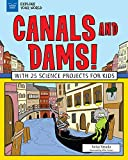 img - for Canals and Dams!: With 25 Science Projects for Kids (Explore Your World) book / textbook / text book