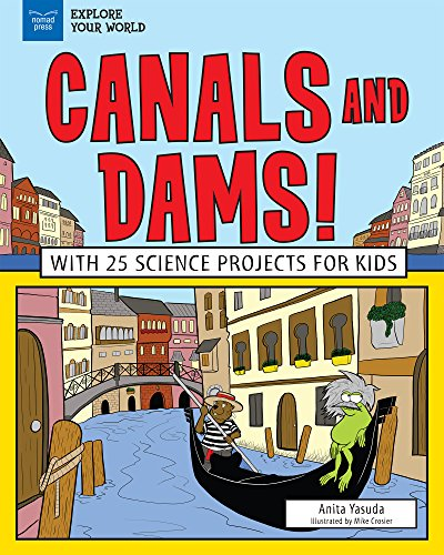 Canals and Dams!: With 25 Science Projects for Kids (Explore Your World)