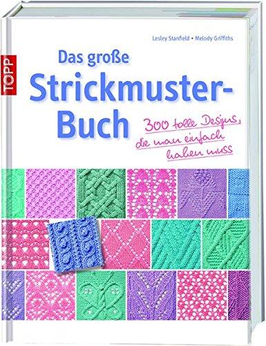 Das große Strickmusterbuch: 300 tolle Designs, die man einfach haben muß