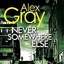 Never Somewhere Else Hörbuch von Alex Gray Gesprochen von: Joe Dunlop
