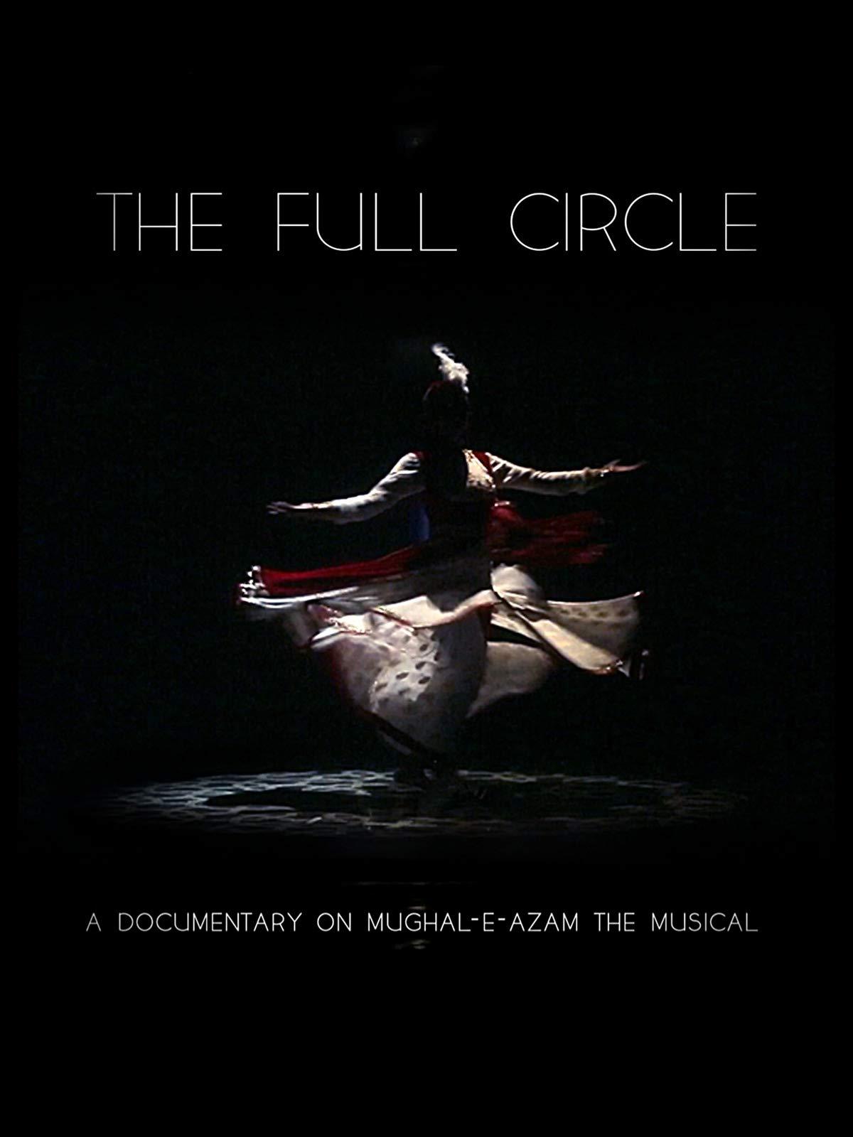 The Full Circle- A Documentary on Mughal-E-Azam The Musical