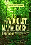 img - for The Woodlot Management Handbook: Making the Most of Your Wooded Property For Conservation, Income or Both book / textbook / text book