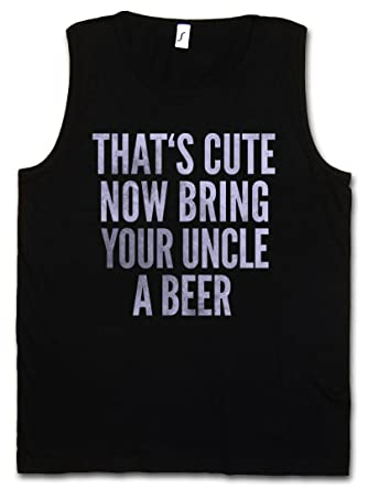THAT/'S CUTE NOW BRING YOUR UNCLE A BEER TANK TOP VEST That is Fun Comedy Joke