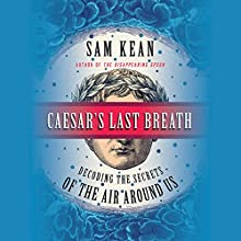 Caesar's Last Breath: Decoding the Secrets of the Air Around Us Audiobook by Sam Kean Narrated by Ben Sullivan