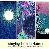 singing into darkness: tanka and ryuka triptychs by Joy McCall and Liam Wilkinson