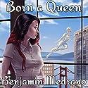 Born a Queen: Lilith's Shadow, Book 1 Hörbuch von Benjamin Medrano Gesprochen von: Sarah Beth Goer