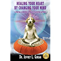 Healing Your Heart,By Changing Your Mind: A Spiritual And Humorous Approach To Achieving...