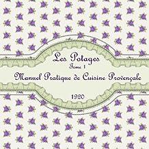 Les Potages Tome 1: Manuel Pratique de Cuisine Provençale 1920 (French Edition)