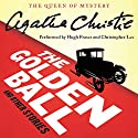 The Golden Ball and Other Stories Audiobook by Agatha Christie Narrated by Hugh Fraser, Christopher Lee