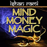 Mind Money Magic: The 30 Day Program That Will Change Your Financial Destiny!: Money Mastery Series, Book 1 | Ishan Rami