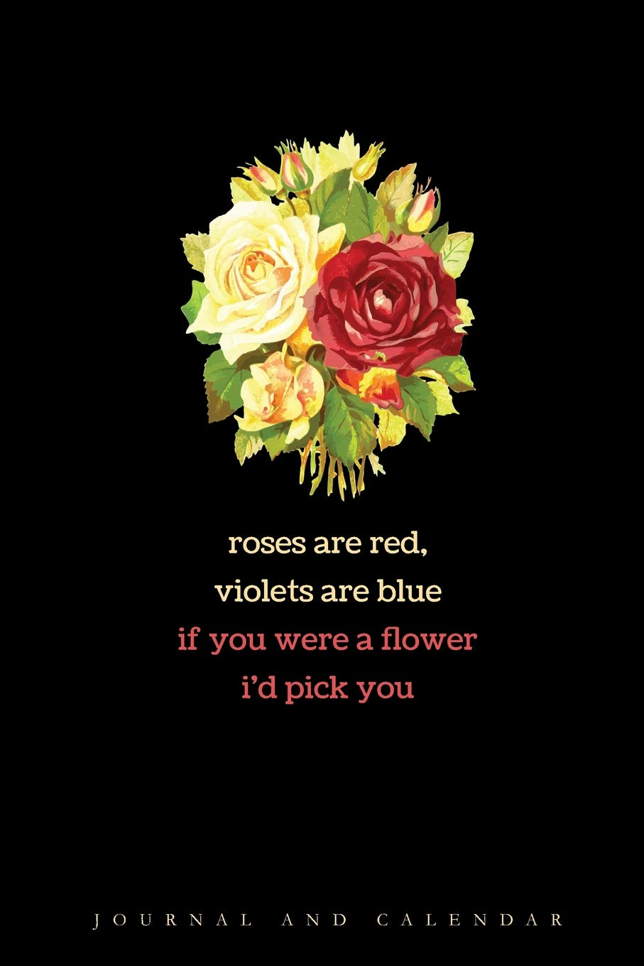 Roses Are Red, Violets Are Blue If You were A Flower I'd
