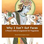 Why I Don't Eat Faces: A Neurophilosophical Argument for Veganism | David Christopher Lane