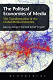 Political Economies of the Media : The Transformation of the Global Media Industries, Dwayne Winseck, Dal Yong Jin, 184966353X